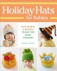 HOLIDAY HATS FOR BABIES : CAPS, BERETS & BEANIES TO KNIT FOR EVERY OCCASION