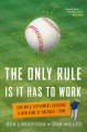 THE ONLY RULE IS IT HAS TO WORK : OUR WILD EXPERIMENT BUILDING A NEW KIND OF BASEBALL TEAM