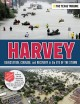 HARVEY : DEVASTATION, COURAGE, AND RECOVERY IN THE EYE OF THE STORM