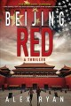 [Beijing Red : a Nick Foley thriller<br / >Alex Ryan.]