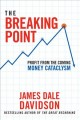 THE BREAKING POINT : PROFIT FROM THE COMING MONEY CATACLYSM