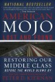 AMERICAN MOJO: LOST AND FOUND : RESTORING OUR MIDDLE CLASS BEFORE THE WORLD BLOWS BY