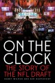 ON THE CLOCK : THE STORY OF THE NFL DRAFT