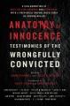 ANATOMY OF INNOCENCE : TESTIMONIES OF THE WRONGFULLY CONVICTED