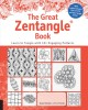 THE GREAT ZENTANGLE BOOK : LEARN TO TANGLE WITH 101 ENGAGING PATTERNS