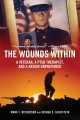 THE WOUNDS WITHIN : A VETERAN, A PTSD THERAPIST, AND A NATION UNPREPARED