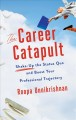 THE CAREER CATAPULT : SHAKE UP THE STATUS QUO AND BOOST YOUR PROFESSIONAL TRAJECTORY