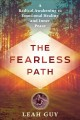 THE FEARLESS PATH : A RADICAL AWAKENING TO EMOTIONAL HEALING AND INNER PEACE