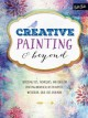 CREATIVE PAINTING & BEYOND : INSPIRING TIPS, TECHNIQUES, AND IDEAS FOR CREATING WHIMSICAL ART IN ACRYLIC, WATERCOLOR, GOLD LEAF, AND MORE