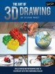 THE ART OF 3D DRAWING : AN ILLUSTRATED AND PHOTOGRAPHIC GUIDE TO THE ART OF THREE-DIMENSIONAL REALISM