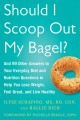 SHOULD I SCOOP OUT MY BAGEL?   AND 99 OTHER ANSWERS TO YOUR EVERYDAY DIET AND NUTRITION QUESTIONS TO HELP YOU LOSE WEIGHT, FEEL GREAT, AND LIVE HEALTHY