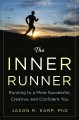 INNER RUNNER : RUNNING TO A MORE SUCCESSFUL, CREATIVE, AND CONFIDENT YOU
