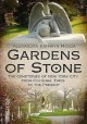 GARDENS OF STONE : THE CEMETERIES OF NEW YORK CITY FROM COLONIAL TIMES TO THE PRESENT