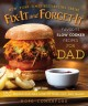 FIX-IT AND FORGET-IT : FAVORITE SLOW COOKER RECIPES FOR DAD : 150 RECIPES DAD WILL LOVE TO MAKE, EAT, AND SHARE!