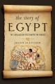 THE STORY OF EGYPT : THE CIVILIZATION THAT SHAPED THE WORLD