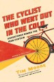 THE CYCLIST WHO WENT OUT IN THE COLD : ADVENTURES RIDING THE IRON CURTAIN
