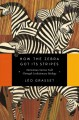 HOW THE ZEBRA GOT ITS STRIPES : DARWINIAN STORIES TOLD THROUGH EVOLUTIONARY BIOLOGY