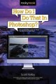 HOW DO I DO THAT IN PHOTOSHOP? : THE QUICKEST WAYS TO DO THE THINGS YOU WANT TO DO, RIGHT NOW!