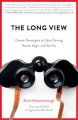 THE LONG VIEW : CAREER STRATEGIES TO HELP YOU START STRONG, REACH HIGH, AND GO FAR