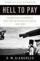 HELL TO PAY : OPERATION DOWNFALL AND THE INVASION OF JAPAN 1945-1947