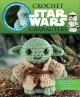 CROCHET STAR WARS CHARACTERS : 6 PROJECTS FEATURING CLASSIC STAR WARS CHARACTERS