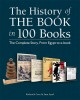 THE HISTORY OF THE BOOK IN 100 BOOKS : [THE COMPLETE STORY, FROM EGYPT TO E-BOOK]