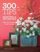 300 TIPS FOR PAINTING & DECORATING : TIPS, TECHNIQUES & TRADE SECRETS