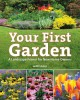 YOUR FIRST GARDEN : A LANDSCAPE PRIMER FOR NEW HOME OWNERS