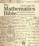 THE MATHEMATICS BIBLE : THE DEFINITIVE GUIDE TO THE LAST 4,000 YEARS OF THEORIES