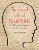 THE SECRET LIFE OF EQUATIONS : THE 50 GREATEST EQUATIONS AND HOW THEY WORK