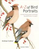 A-Z OF BIRD PORTRAITS : AN ILLUSTRATED GUIDE TO PAINTING BEAUTIFUL BIRDS IN ACRYLICS