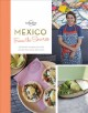 MEXICO FROM THE SOURCE : AUTHENTIC RECIPES FROM THE PEOPLE THAT KNOW THEM THE BEST