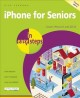 IPHONE FOR SENIORS IN EASY STEPS : COVERS IOS 8 FOR IPHONE 6 AND IPHONE 6 PLUS