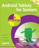 ANDROID TABLETS FOR SENIORS IN EASY STEPS : COVERS ANDROID 7 0 NOUGAT