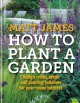 HOW TO PLANT A GARDEN : DESIGN TIPS, IDEAS AND PLANTING SCHEMES FOR YEAR-ROUND INTEREST