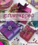 GIFTWRAPPED : PRACTICAL AND INVENTIVE IDEAS FOR ALL OCCASIONS AND CELEBRATIONS