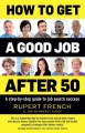 HOW TO GET A GOOD JOB AFTER 50 : A STEP-BY-STEP GUIDE TO JOB SEARCH SUCCESS