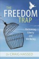 THE FREEDOM TRAP : RECLAIMING LIBERTY AND WELLBEING