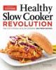 HEALTHY SLOW COOKER REVOLUTION : ONE TEST KITCHEN  40 SLOW COOKERS  200 FRESH RECIPES
