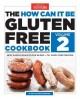 THE HOW CAN IT BE GLUTEN FREE COOKBOOK  VOLUME 2
