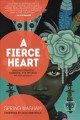 A FIERCE HEART : FINDING STRENGTH, WISDOM, AND COURAGE IN ANY MOMENT
