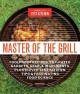 MASTER OF THE GRILL : FOOLPROOF RECIPES, TOP-RATED GADGETS, GEAR, AND INGREDIENTS PLUS CLEVER TEST KITCHEN TIPS AND FASCINATING FOOD SCIENCE