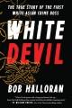 WHITE DEVIL : THE TRUE STORY OF THE FIRST WHITE ASIAN CRIME BOSS