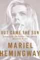 OUT CAME THE SUN : OVERCOMING THE LEGACY OF MENTAL ILLNESS, ADDICTION, AND SUICIDE IN MY FAMILY