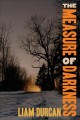 [The measure of darkness<br / >Liam Durcan.]
