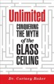 UNLIMITED : CONQUERING THE MYTH OF THE GLASS CEILING
