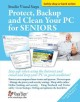PROTECT, BACKUP AND CLEAN YOUR PC FOR SENIORS : STAY SAFE WHEN USING THE INTERNET AND EMAIL AND KEEP YOUR PC IN GOOD CONDITION