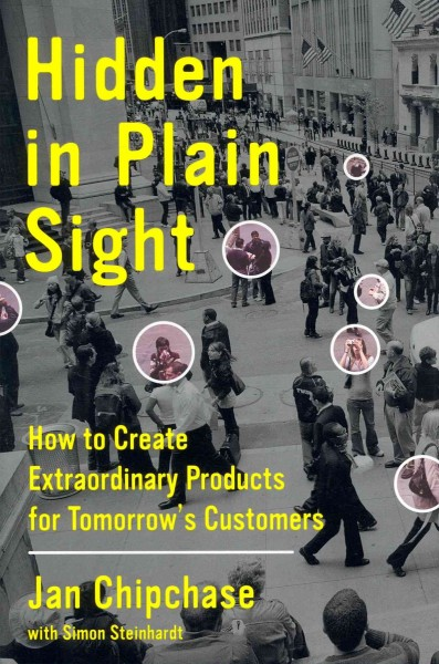 Hidden in plain sight : : how to create extraordinary products for tomorrow