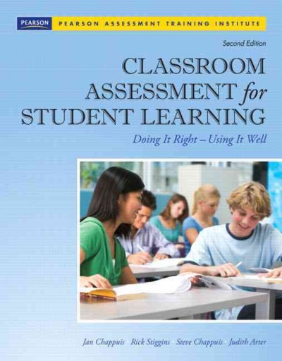 Classroom assessment for student learning : doing it right -- doing it well