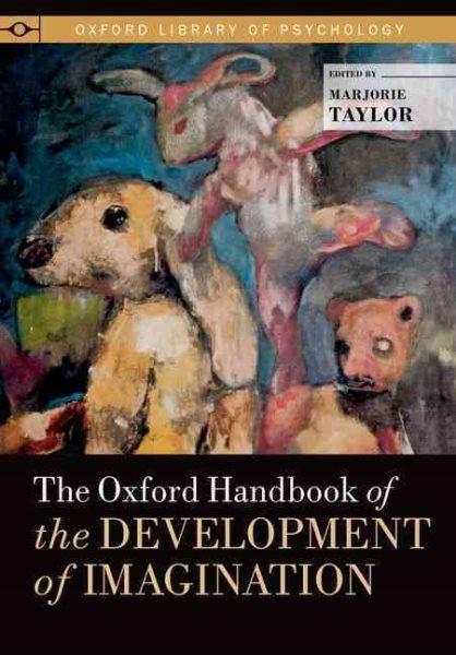 The Oxford handbook of the development of imagination /